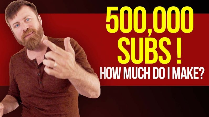 How Much I Make With 500,000 Subscribers