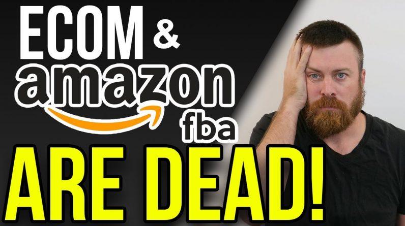 Ecom & Amazon FBA Are Dead